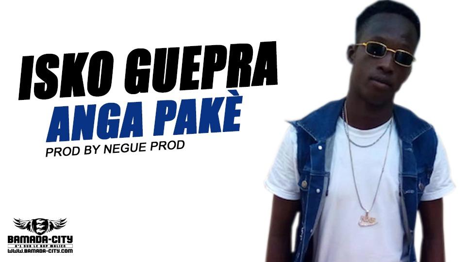 ISKO GUEPRA - ANGA PAKÈ Prod by NEGUE PROD