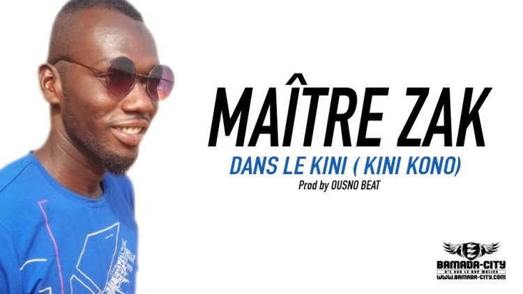 MAÎTRE ZAK - DANS LE KINI ( KINI KONO) Prod by OUSNO BEAT