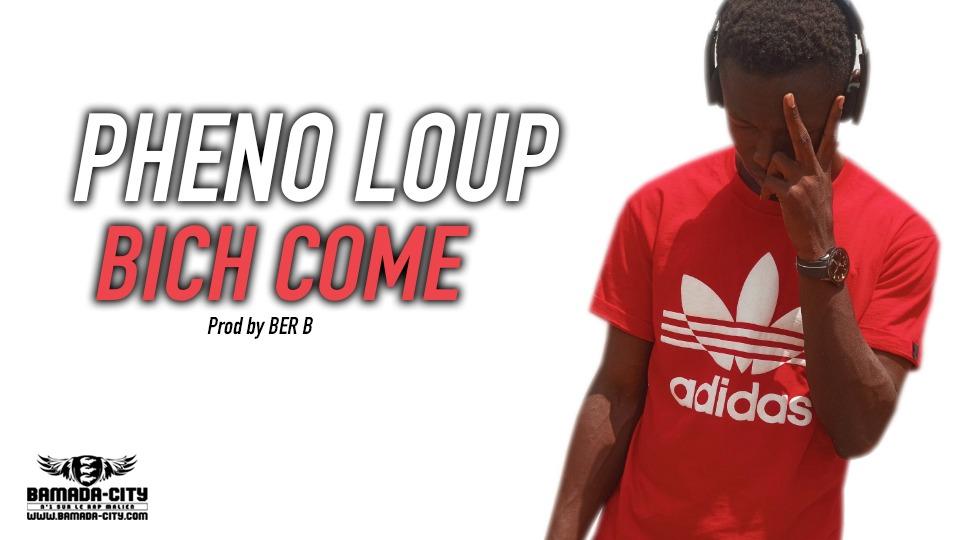 PHENO LOUP - BICH COME - Prod by BER B