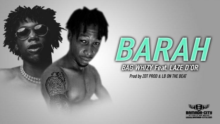 BAG WHIZY Feat. LAZE D'OR - BARAH Prod by ZOT PROD & LB ON THE BEAT