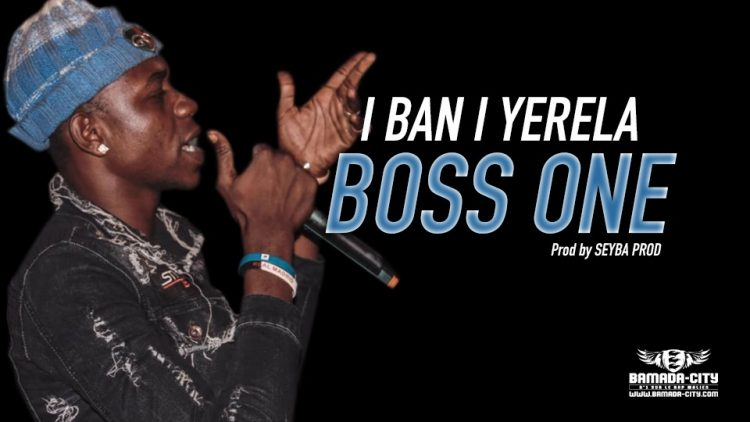 BOSS ONE - I BAN I YERELA Prod by SEYBA PROD