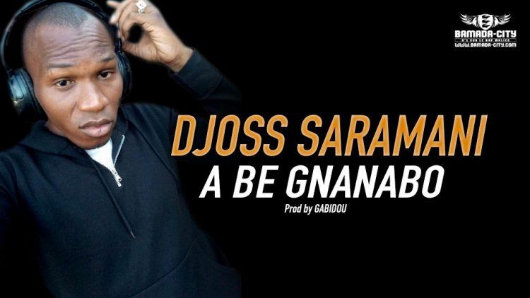 DJOSS SARAMANI - A BE GNANABO Prod by GABIDOU