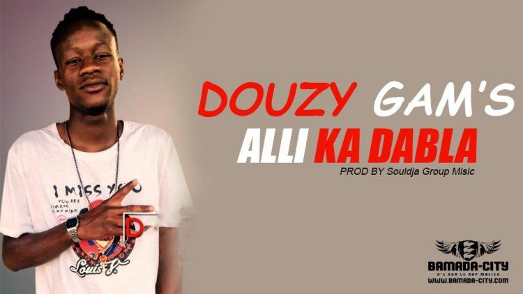 DOUZY GAM'S - ALLI KA DABLA Prod by SOULJA MUSIC