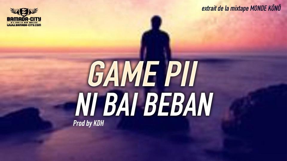 GAME PII - NI BAI BEBAN Prod by KDH