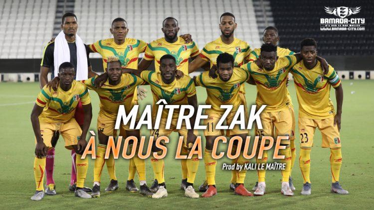 MAÎTRE ZAK - À NOUS LA COUPE - Prod by KALI LE MAÎTRE