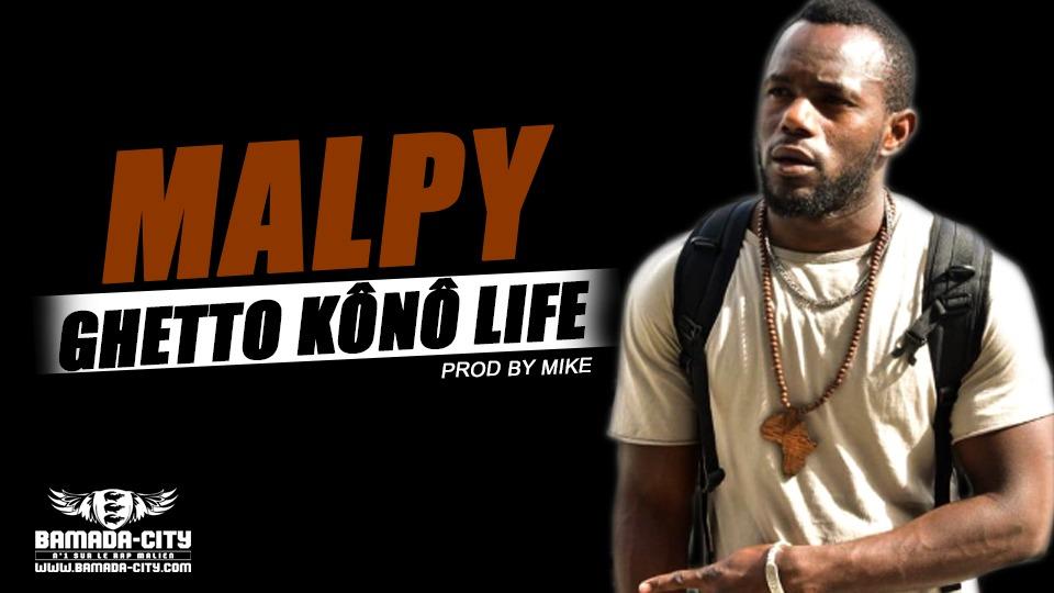 MALPY - GHETTO KÔNÔ LIFE - Prod by MIKE
