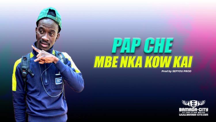 PAP CHE - MBE NKA KOW KAI Prod by SEFYOU PROD
