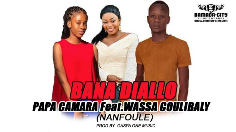 PAPA CAMARA Feat.WASSA COULIBALY - BANA DIALLO (NANFOULE) Prod by GASPA ONE MUSIC