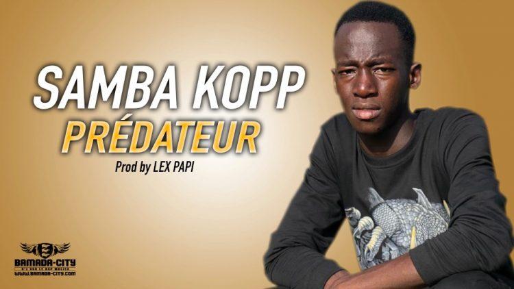 SAMBA KOPP - PRÉDATEUR Prod by LEX PAPI