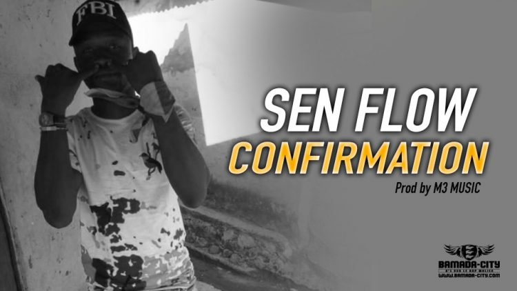 SEN FLOW - CONFIRMATION Prod by M3 MUSIC