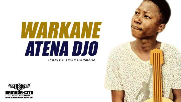WARKANE - ATENA DJO Prod by DJIGUI TOUNKARA