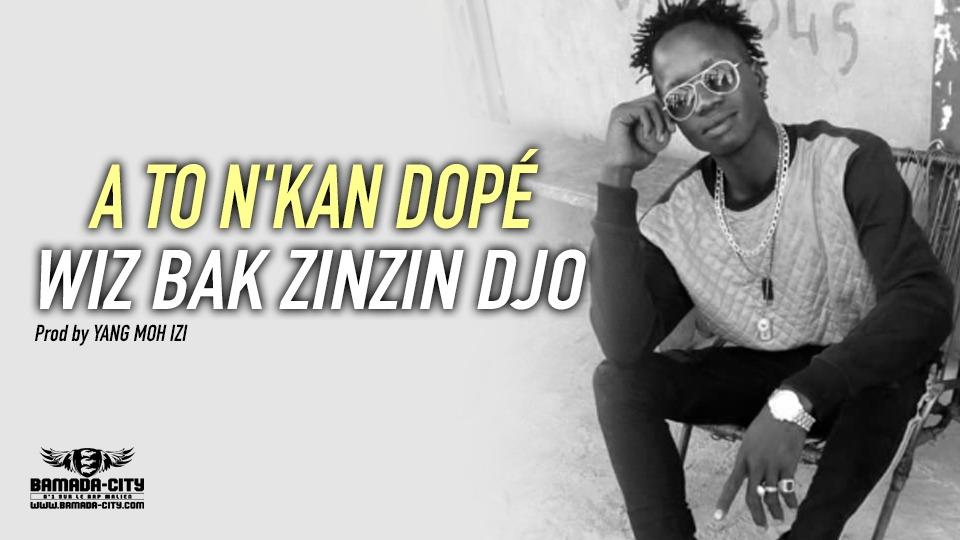 WIZ BAK ZINZIN DJO - A TO N'KAN DOPÉ Prod by YANG MOH IZI