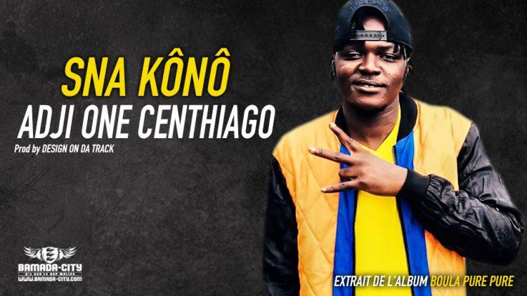 ADJI ONE CENTHIAGO - SNA KÔNO extrait de l'album BOULA PURE PURE - Prod by DESIGN ON DA BEAT