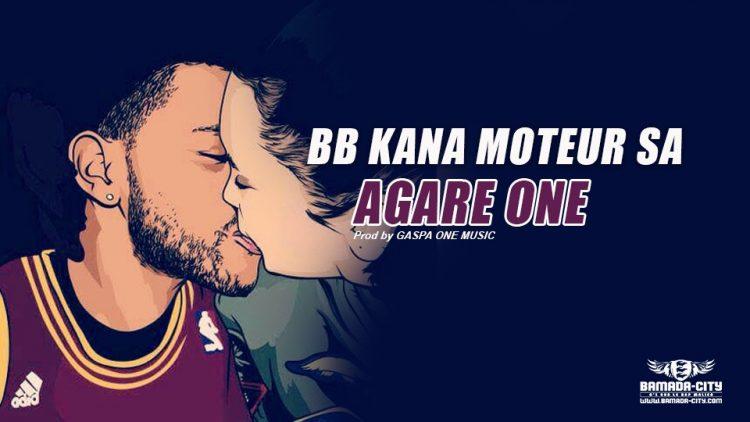 AGARE ONE - BB KANA MOTEUR SA Prod by GASPA ONE MUSIC