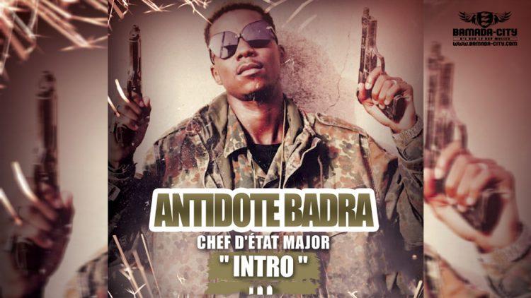ANTIDOTE BADRA - INTRO extrait de l'album CHEF D'ÉTAT MAJOR - Prod by DOUCARA