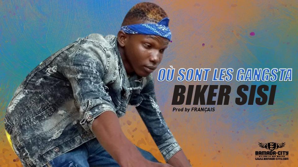 BIKER SISI - OÙ SONT LES GANGSTA- Prod by FRANÇAIS