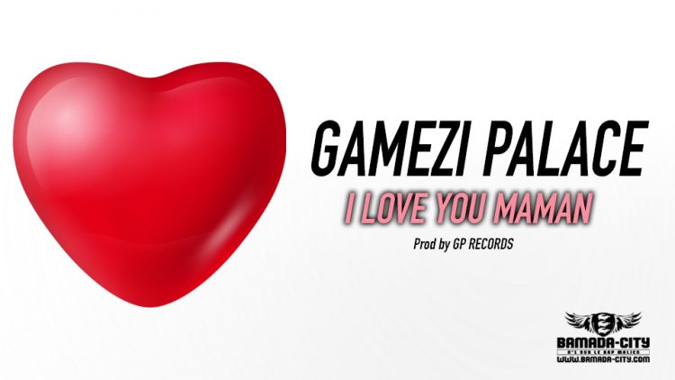 GAMEZI PALACE - I LOVE YOU MAMAN Prod by GP RECORDS