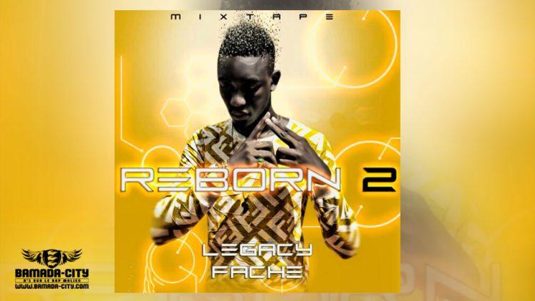 LEGACY FACHE - REBORN 2 (Mixtape Complète)
