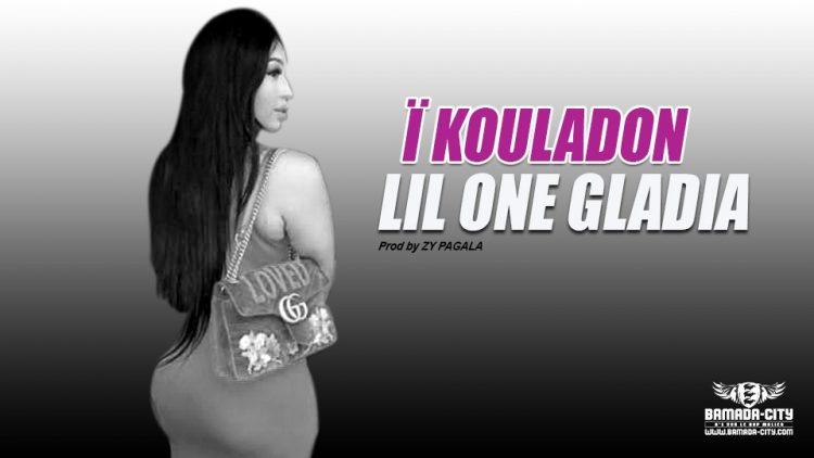 LIL ONE GLADIA - Ï KOULADON - Prod by ZY PAGALA