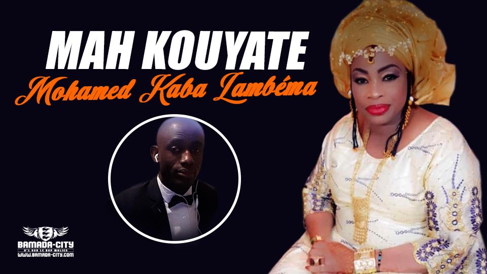 MAH KOUYATÉ N°2 - MOHAMED KABA LAMBÉMA