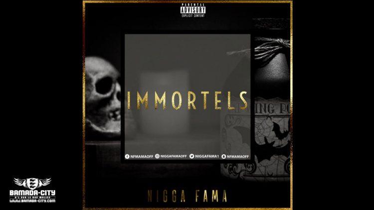 NIGGA FAMA - IMMORTELS