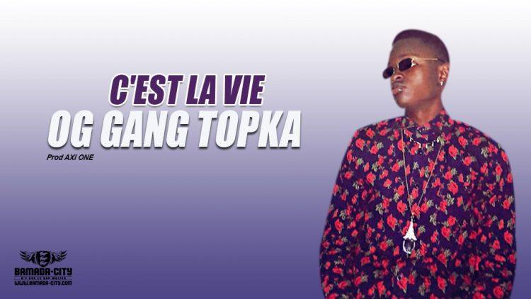 OG GANG TOPKA - C'EST LA VIE Prod AXI ONE