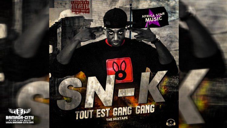 SN-K - TOUT EST GANG GANG (The Mixtape)