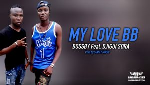 BOSSBY Feat. DJIGUI SORA - MY LOVE BB Prod by SORILY MUSIC