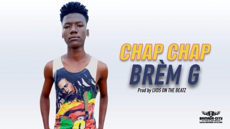 BRÈM G - CHAP CHAP Prod by LVDS ON THE BEATZ