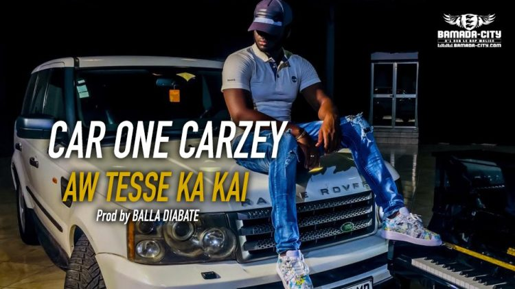 CAR ONE CARZEY - AW TESSE KA KAI Prod by BALLA DIABATE