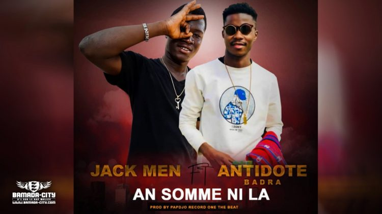 JACK MEN Feat. ANTIDOTE BADRA - AN SOMME NI LA Prod by PAPDJO RECORDS ON THE BEAT
