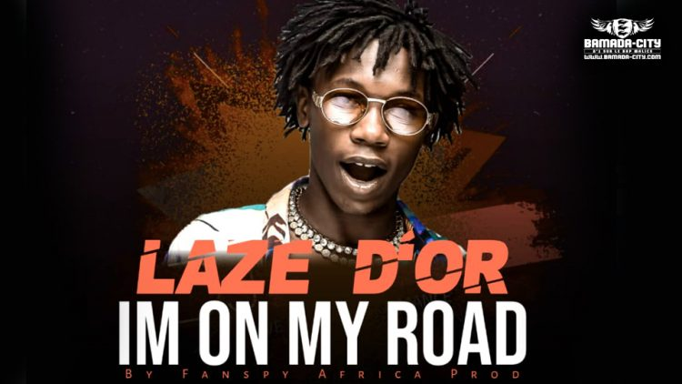 LAZE D'OR - IM ON MY ROAD - Prod by FANSPY AFRICA PROD