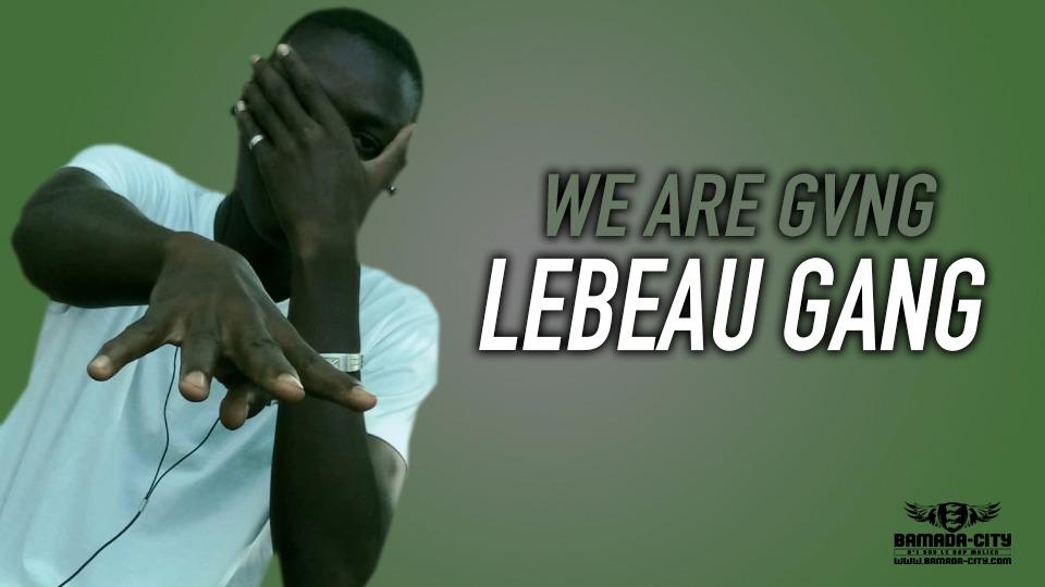 LEBEAU GANG - WE ARE GVNG