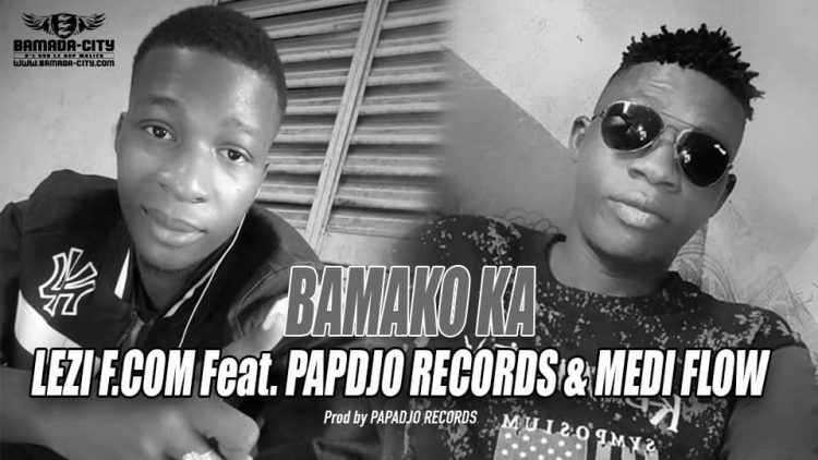 LEZI F.COM Feat. PAPDJO RECORDS & MEDI FLOW - BAMAKO KA - Prod by PAPADJO RECORDS
