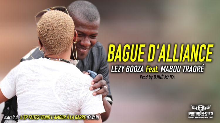 LEZY BOOZA Feat. MABOU TRAORÉ - BAGUE D'ALLIANCE extrait de L'EP FAITES VENIR L'AMOUR À LA BARRE (FAVAB) - Prod by DJINÈ MAIFA