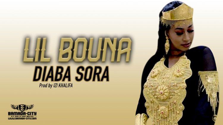 LIL BOUNA - DIABA SORA - Prod by IZI KHALIFA