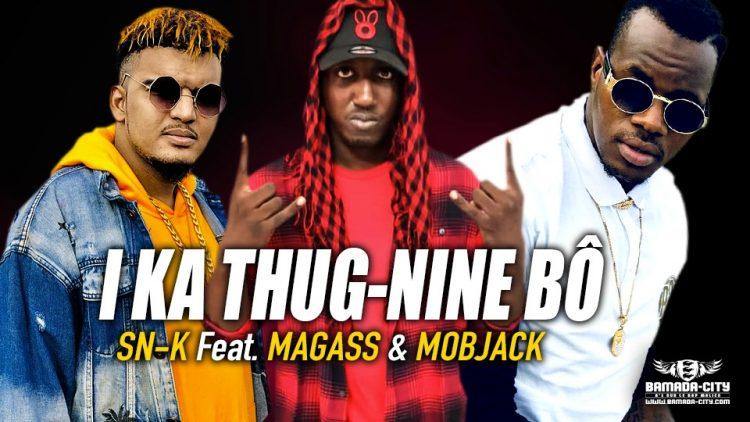 SN-K Feat. MAGASS & MOBJACK - I KA THUG-NINE BÔ