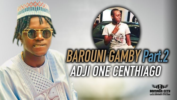 ADJI ONE CENTHIAGO - BAROUNI GAMBY Part.2 - Prod by DESIGN ON DA TRACK