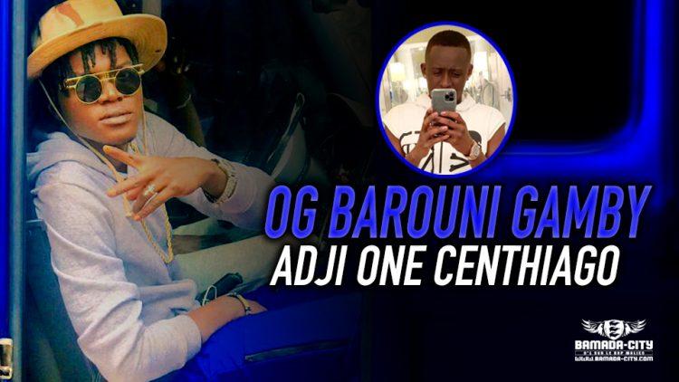 ADJI ONE CENTHIAGO - OG BAROUNI GAMBY - Prod by KALI LE MAITRE
