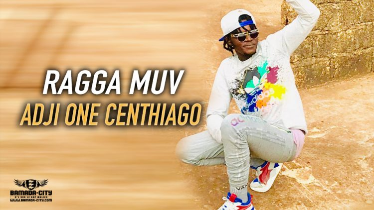 ADJI ONE CENTHIAGO. - RAGGA MUV - Prod by BIG BOSS MUSIC