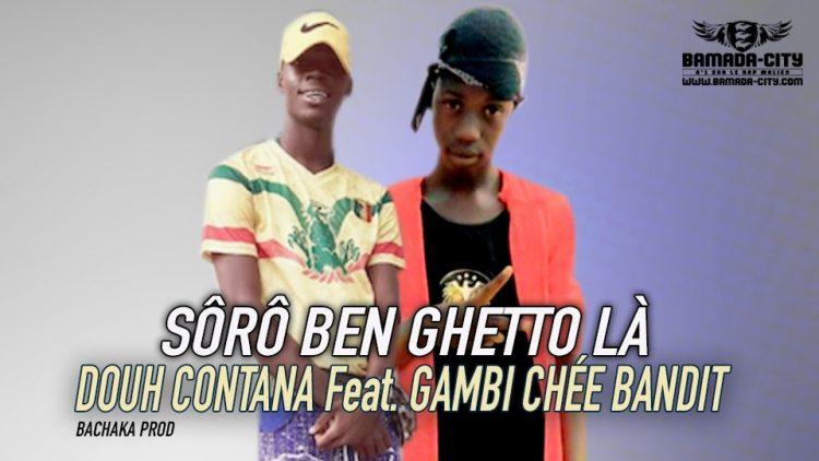 DOUH CONTANA Feat. GAMBI CHÉE BANDIT - SÔRÔ BEN GHETTO LÀ - BACHAKA PROD