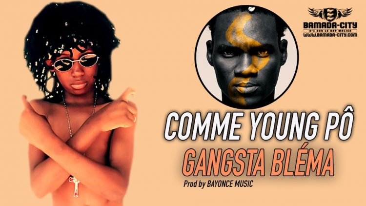 GANGSTA BLÉMA - COMME YOUNG PÔ - Prod by BAYONCE MUSIC