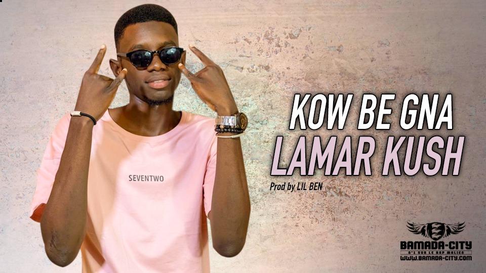 LAMAR KUSH - KOW BE GNA - Prod by LIL BEN