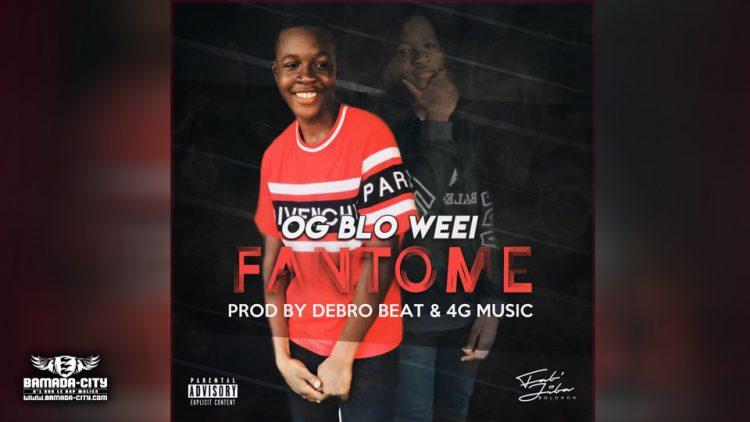OG BLO WEEI - FANTÔME - Prod by DEBRO BEAT & 4G MUSIC