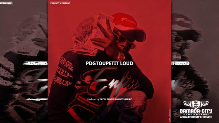 PDGTOUPETIT LOUD - ENFIN extrait de la mixtape LES TR3IZ3 - Prod by YAZBY FAMILY and BIG BOSS MUSIC