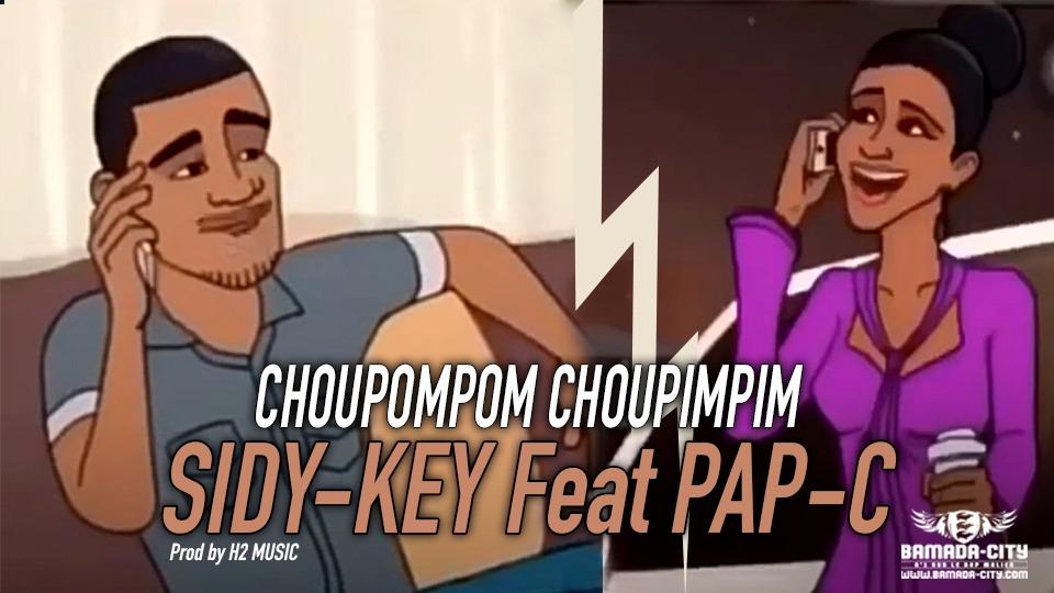 SIDY-KEY Feat. PAP-C - CHOUPOMPOM CHOUPIMPIM - Prod by H2 MUSIC