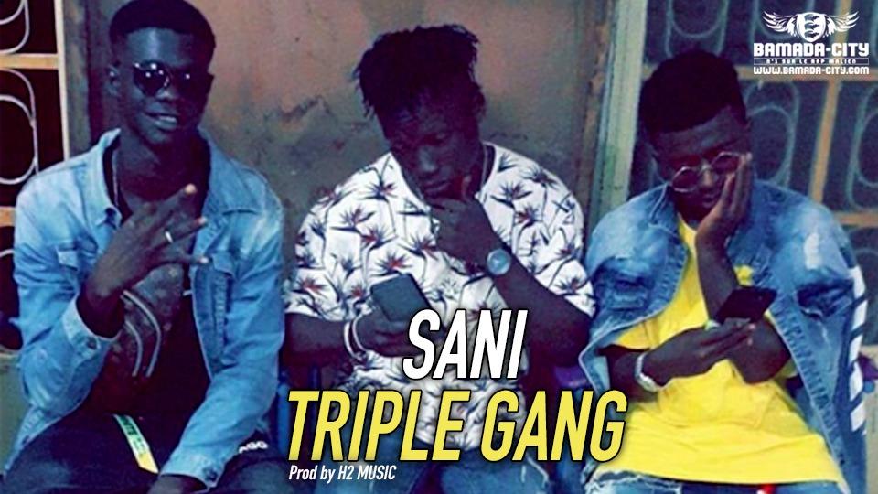 TRIPLE GANG - SANI - Prod by H2 MUSIC