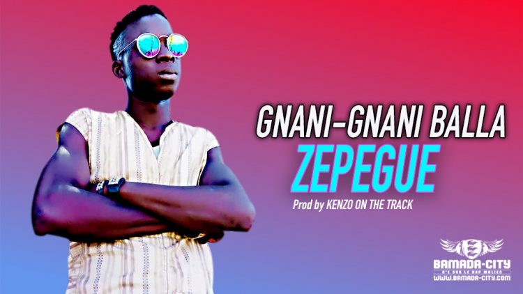 ZEPEGUE - GNANI-GNANI BALLA - Prod by KENZO ON THE TRACK
