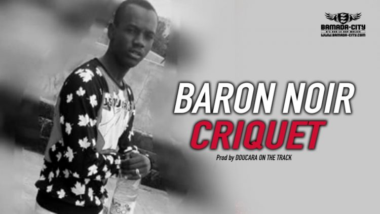 BARON NOIR - CRIQUET - Prod by DOUCARA ON THE TRACK