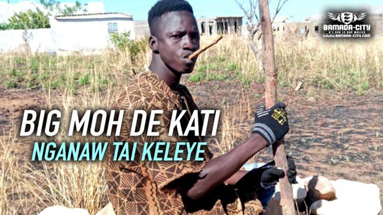 BIG MOH DE KATI - NGANAW TAI KELEYE - Prod by WIZ